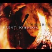 Brent Johnson - Set The World On Fire