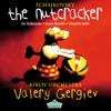 Tchaikovsky: The Nutcracker - Orchestra of the Kirov Opera, St. Petersburg & Valery Gergiev
