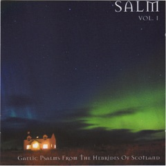 Salm, Vol. 1 (Gaelic Psalms from the Hebrides of Scotland)