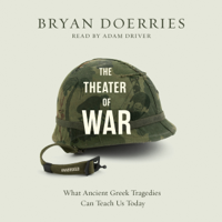 The Theater of War: What Ancient Greek Tragedies Can Teach Us Today (Unabridged)
