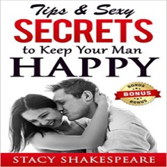 Relationship: Tips & Sexy Secrets to Keep Your Man Happy (Unabridged)