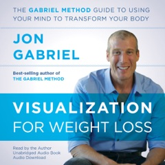 Visualization for Weight Loss: The Gabriel Method Guide to Using Your Mind to Transform Your Body (Unabridged)