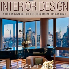 Interior Design: A True Beginners Guide to Decorating on a Budget (Unabridged)