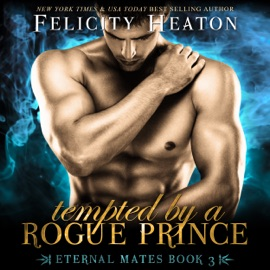 Tempted by a Rogue Prince: Eternal Mates Paranormal Romance Series, Book 3 (Unabridged) - Felicity Heaton mp3 listen download