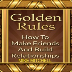 Golden Rules: How to Make Friends and Build Relationships (Unabridged)