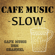 Cafe Music Slow - Cafe Music BGM Channel