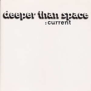Deeper Than Space - Current