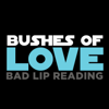 Bushes of Love - Bad Lip Reading