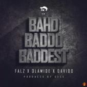 Bahd Baddo Baddest Feat. DaVido & Olamide Falz - Falz