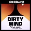 Dirty Mind feat Sam Martin Remixes Pt 2 EP