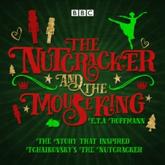 The Nutcracker and the Mouse King: A BBC Radio 4 full-cast dramatisation