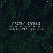 Christmas & Chill - EP - Ariana Grande - Ariana Grande