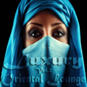 Luxury Oriental Lounge, Vol. 2 (Exotic and Secret Chill out Deluxe)