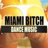 Miami Bitch Dance Music
