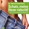 Andreas Schweinbenz - Schatz, meine Hose rutscht! Wie Sie ohne Diät genussvoll abnehmen artwork
