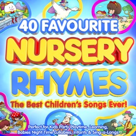 40 Favourite Nursery Rhymes The Best Children S Songs Ever Perfect For Kids Party Playtime Learning Babies Night Time Lullabies Infants Sing A