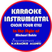 Close Your Eyes In The Style Of Michael Buble [Karaoke Instrumental Version] Karaoke All Hits - Karaoke All Hits