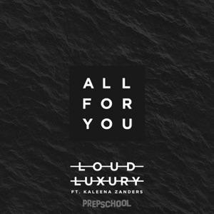 Loud Luxury & Kaleena Zanders - All For You (ft. Kaleena Zanders)