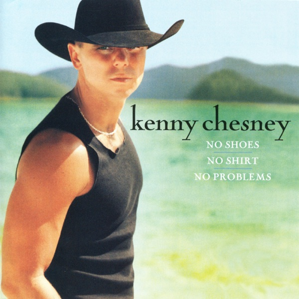 Kenny Chesney - No Shoes No Shirt No Problem
