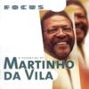 Focus: O Essencial de Martinho da Vila