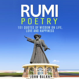 Rumi Poetry: 101 Quotes of Wisdom on Life, Love and Happiness  (Unabridged) audiobook