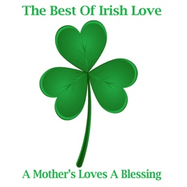the best of irish love a mothers loves a blessing by irish