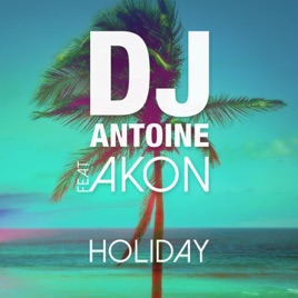 Dj antoine feat akon holiday скачать песню.