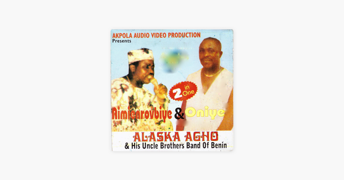 ‎Aimienrovbiye & Oniye by Alaska Agho and his Uncle Brothers Band of Benin