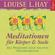 Louise L. Hay - Meditationen für Körper & Seele. Das Programm gegen negative Gedankenmuster