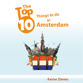 The Top Ten Things to Do in Amsterdam: Your Ultimate Guide to Make Sure Your Trip to the Netherlands Includes the Best in Culture, Site Seeing, Shopping, Eating, Souvenirs and More! (Unabridged) audiobook