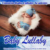 Einstein Baby Lullaby Academy - Baby Lullaby: Piano Lullabies with Nature Sounds of Ocean Waves for Baby Sleep