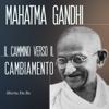 Mahatma Gandhi: Il cammino verso il cambiamento - Marta Da Re