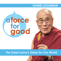 Daniel Goleman - A Force for Good: The Dalai Lama's Vision for Our World (Unabridged) artwork