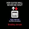 Bradley Jersak - Her Gates Will Never Be Shut: Hope, Hell, And the New Jerusalem (Unabridged) artwork