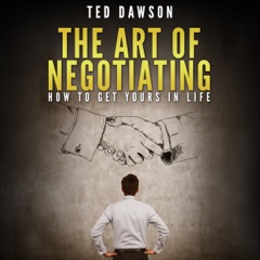 The Art of Negotiating: How to Get Yours in Life (Unabridged)