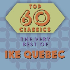 Top 60 Classics - The Very Best of Ike Quebec
