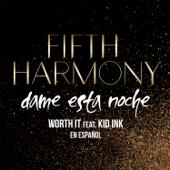 Worth It (Dame Esta Noche) [feat. Kid Ink] - Fifth Harmony
