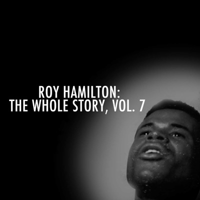 Roy Hamilton: The Whole Story, Vol. 7 - Roy Hamilton