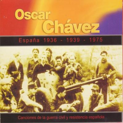 España 1936 - 1939 - 1975. Canciones de la Guerra Civil y Resistencia Española - Óscar Chávez