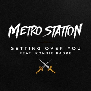 Metro Station - Getting Over You feat. Ronnie Radke