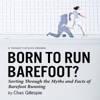 Chas Gillespie - Born to Run Barefoot?: Sorting Through the Myths and Facts of Barefoot Running (Unabridged) artwork