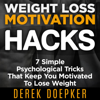 Weight Loss Motivation Hacks: 7 Psychological Tricks That Keep You Motivated To Lose Weight (Unabridged) - Derek Doepker