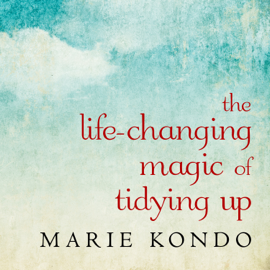 The Life-Changing Magic of Tidying Up: The Japanese Art of Decluttering and Organizing (Unabridged) audiobook