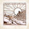 Through the Deep, Dark Valley - The Oh Hellos