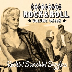 Desperate Rock'n'roll Vol. 7, Rockin' Scorchin' Sizzlers