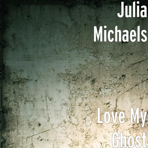 Julia Michaels - Love My Ghost - Single