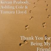 Kevan Peabody, Ashling Cole & Tamara Lloyd - Thank You for Being My Friend