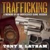 Trafficking: A Memoir of an Undercover Game Warden (Unabridged)