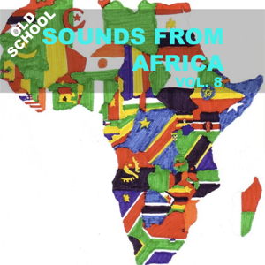 Various Artists - Old School Sounds From Africa, Vol. 8