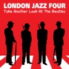 London Jazz Four Take Another Look At The Beatles